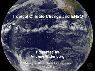 Presented by Andrew Wittenberg Geophysical Fluid Dynamics Laboratory 17 October 2012