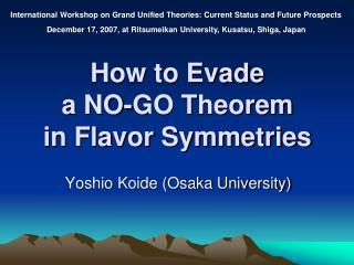 How to Evade a NO-GO Theorem in Flavor Symmetries