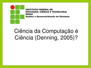 Ciência da Computação é Ciência (Denning, 2005)?