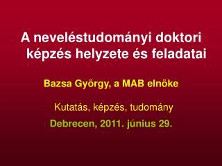 A neveléstudományi doktori képzés helyzete és feladatai Bazsa György, a MAB elnöke