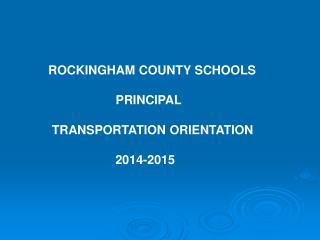 ROCKINGHAM  COUNTY SCHOOLS          PRINCIPAL       TRANSPORTATION  ORIENTATION      2014-2015