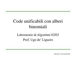 Code unificabili con alberi binomiali