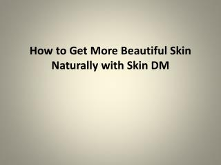 How to Get More Beautiful Skin Naturally with Skin DM