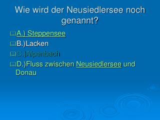 Wie wird der Neusiedlersee noch genannt?