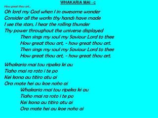 WHAKARIA MAI  - C How great thou art… Oh lord my God when I in awesome wonder
