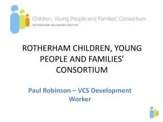 ROTHERHAM CHILDREN, YOUNG PEOPLE AND FAMILIES  CONSORTIUM