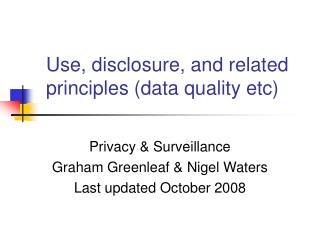 Use, disclosure, and related principles (data quality etc)