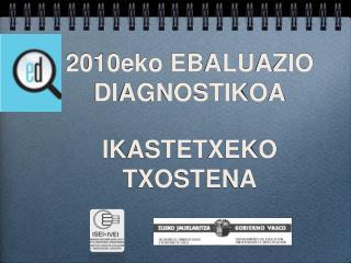 2010eko EBALUAZIO DIAGNOSTIKOA IKASTETXEKO TXOSTENA