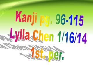 Kanji pg. 96-115 Lylla Chen 1/16/14 1st. per.