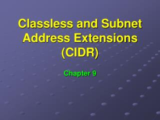 Classless and Subnet Address Extensions (CIDR)