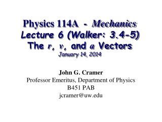 John G. Cramer Professor Emeritus, Department of Physics B451 PAB jcramer@uw