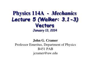 Physics 114A  -   Mechanics Lecture 5 (Walker: 3.1-3) Vectors January 13, 2014