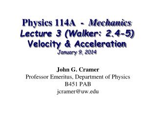 Physics 114A  -   Mechanics Lecture 3 (Walker: 2.4-5) Velocity & Acceleration January 9, 2014