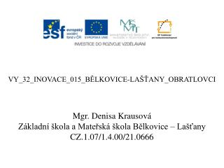 VY_32_INOVACE_015_BĚLKOVICE-LAŠŤANY_OBRATLOVCI Mgr. Denisa Krausová