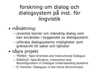 forskning om dialog  och dialog system  på inst. för lingvistik