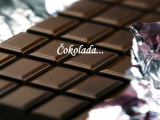 Čokolada...