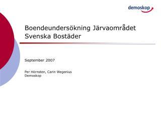 Boendeundersökning Järvaområdet Svenska Bostäder September 2007 Per Hörnsten, Carin Wegenius