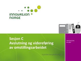 Sesjon C Avslutning og videreføring av omstillingsarbeidet