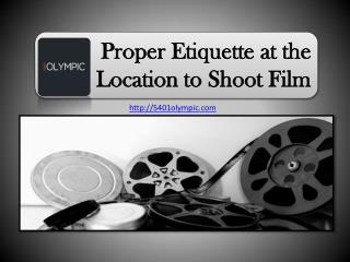 Proper Etiquette at the Location to Shoot Film