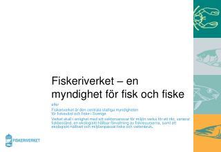 Fiskeriverket � en myndighet f�r fisk och fiske
