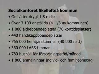 Socialkontoret Skellefteå kommun  Omsätter drygt 1,5 mdkr