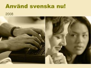 Använd svenska nu!