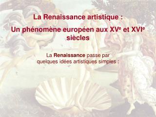 La Renaissance artistique : Un phénomène européen aux XV e  et XVI e  siècles