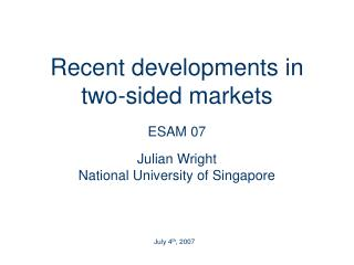Recent developments in two-sided markets ESAM 07  Julian Wright National University of Singapore
