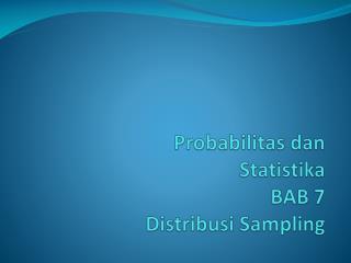Probabilitas dan Statistika BAB  7  Distribusi  Sampling