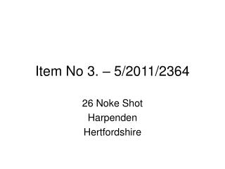 Item No 3. – 5/2011/2364