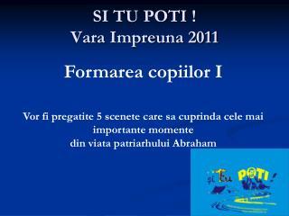 SI TU POTI ! Vara Impreuna  2011