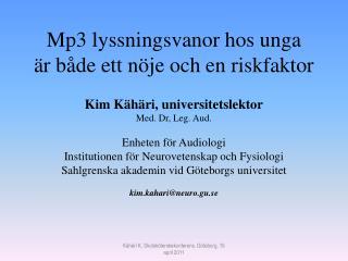 Mp3 lyssningsvanor hos unga  �r b�de ett n�je och en riskfaktor Kim K�h�ri, universitetslektor