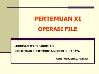 PERTEMUAN XI OPERASI FILE