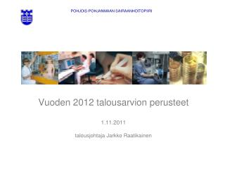 Vuoden 2012 talousarvion perusteet 1.11.2011 talousjohtaja Jarkko Raatikainen