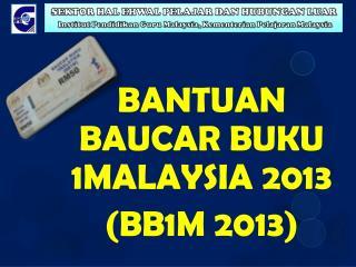 BANTUAN BAUCAR BUKU 1MALAYSIA 2013 (BB1M 2013)