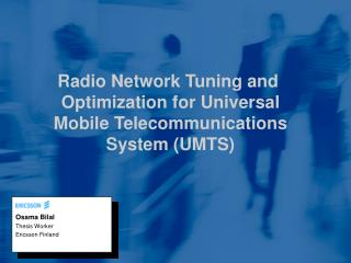 Radio Network Tuning and  Optimization for Universal  Mobile Telecommunications  System (UMTS)