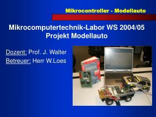 Mikrocomputertechnik-Labor WS 2004/05 Projekt Modellauto