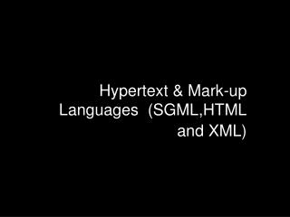 Hypertext & Mark-up Languages  (SGML,HTML and XML)