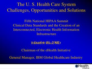 The U. S. Health Care System   Challenges, Opportunities and Solutions  Fifth National HIPAA Summit Clinical Data Standa