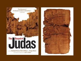 Gospel of Judas The Cainite Gnostics praised Cain, the Sodomites, and Judas.