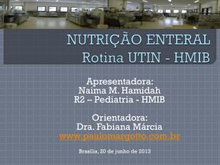 Apresentadora:  Naima M. Hamidah R2 – Pediatria - HMIB Orientadora:  Dra. Fabiana Márcia