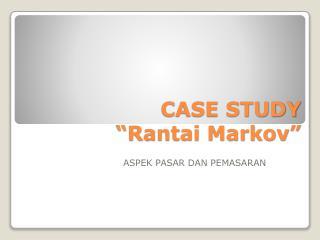 "CASE STUDY  ""Rantai Markov"""