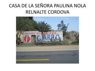 CASA DE LA SEÑORA PAULINA NOLA RELNALTE CORDOVA