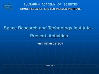Space Research and Technology Institute –  Present  Activities