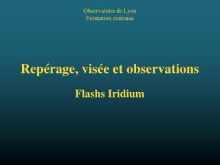 Rep�rage, vis�e et observations Flashs Iridium