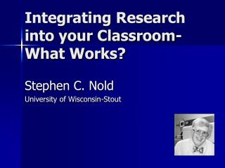 Integrating Research into your Classroom-What Works?