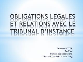 OBLIGATIONS LEGALES ET RELATIONS AVEC LE TRIBUNAL D�INSTANCE