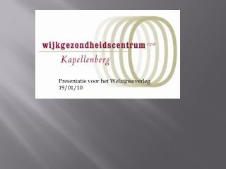 Presentatie voor het Welzijnsoverleg 19/01/10 19/01/2010