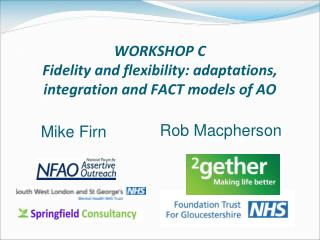 WORKSHOP C Fidelity and flexibility: adaptations, integration and FACT models of AO