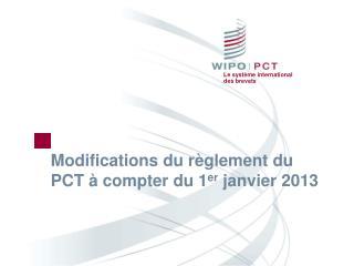 Modifications du règlement du PCT à compter du 1 er  janvier 2013
